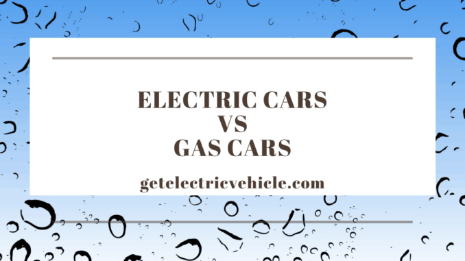Electric Cars Vs Gas Cars Pros And Cons Everything You Need To Know